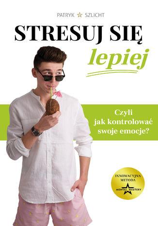 Okładka książki Stresuj się lepiej