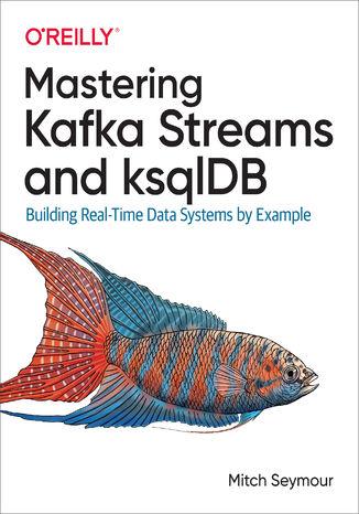Okładka książki Mastering Kafka Streams and ksqlDB