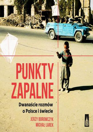Okładka książki Punkty zapalne. Dwanaście rozmów o Polsce i świecie