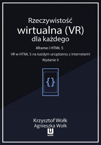 Okładka książki/ebooka Rzeczywistość wirtualna (VR) dla każdego - Aframe i HTML 5. VR w HTML 5 na każdym urządzeniu z Internetem! Wydanie II