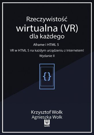 Okładka książki Rzeczywistość wirtualna (VR) dla każdego - Aframe i HTML 5. VR w HTML 5 na każdym urządzeniu z Internetem! Wydanie II