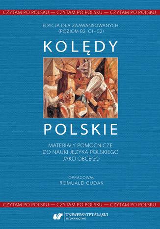Okładka książki Czytam po polsku. T. 1: Kolędy polskie. Materiały pomocnicze do nauki języka polskiego jako obcego. Edycja dla zaawansowanych (poziom B2, C1-C2)
