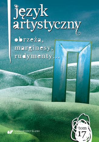 Okładka książki/ebooka Język Artystyczny. T. 17: Obrzeża, marginesy, rudymenty...