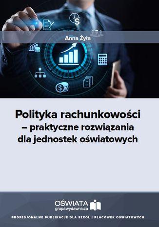Polityka rachunkowości - praktyczne rozwiązania dla jednostek oświatowych