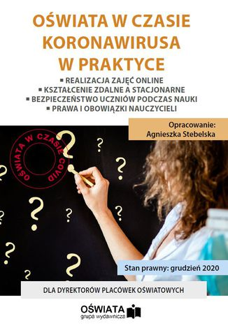 OŚWIATA W CZASIE KORONAWIRUSA W PRAKTYCE - Realizacja zajęć online - Kształcenie zdalne a stacjonarne - Bezpieczeństwo uczniów podczas nauki - Prawa i obowiązki nauczycieli
