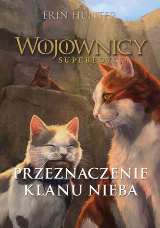 Okładka książki/ebooka Wojownicy. Superedycja (Tom 5). Przeznaczenie Klanu Nieba