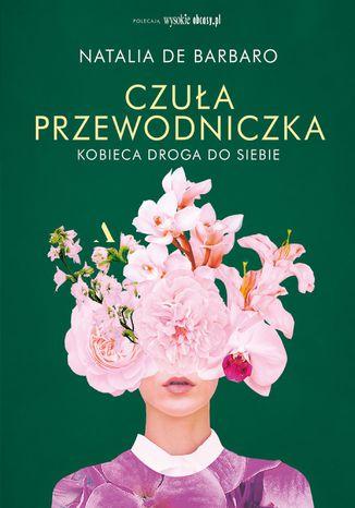Okładka książki/ebooka Czuła przewodniczka. Kobieca droga do siebie