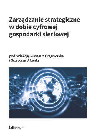 Okładka książki/ebooka Zarządzanie strategiczne w dobie cyfrowej gospodarki sieciowej