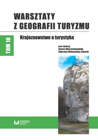 Okładka książki Warsztaty z Geografii Turyzmu, tom 10. Krajoznawstwo a turystyka
