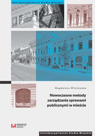Okładka książki/ebooka Nowoczesne metody zarządzania sprawami publicznymi w mieście