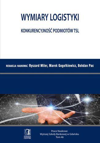 Okładka książki Wymiary Logistyki. Konkurencyjność podmiotów TSL. Tom 46