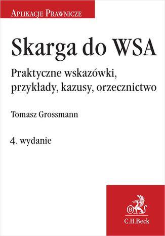 Okładka książki Skarga do WSA. Praktyczne wskazówki przykłady kazusy orzecznictwo. Wydanie 4