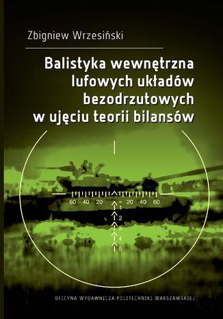 Okładka książki Balistyka wewnętrzna lufowych układów bezodrzutowych w ujęciu teorii bilansów
