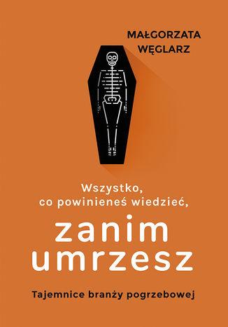 Okładka książki/ebooka Wszystko, co powinieneś wiedzieć, zanim umrzesz