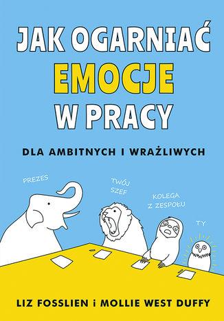 Okładka książki Jak ogarniać emocje w pracy