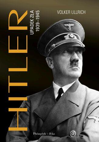 Okładka książki Hitler. Upadek zła 1939-1945