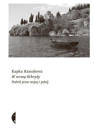 Okładka książki W stronę Ochrydy. Podróż przez wojnę i pokój