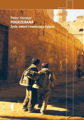 Okładka książki/ebooka Pogrzebana. Życie, śmierć i rewolucja w Egipcie