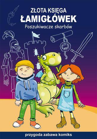 Okładka książki Złota księga łamigłówek. Poszukiwacze skarbów. Przygoda, zabawa, komiks