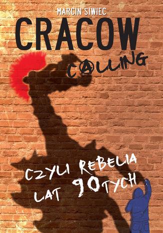 Okładka książki Cracow calling czyli rebelia lat 90-tych