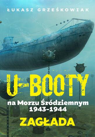 U-Booty na Morzu Śródziemnym 1943-1944. Zagłada