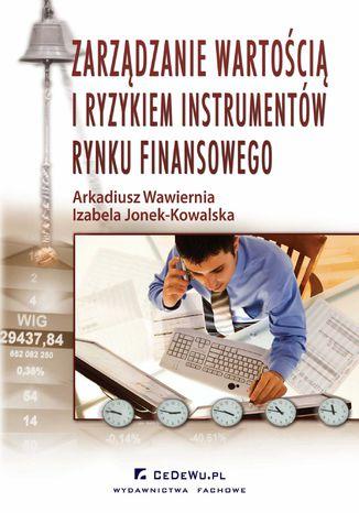 Okładka książki/ebooka Zarządzanie wartością i ryzykiem instrumentów rynku finansowego