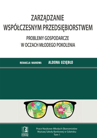 Okładka książki/ebooka Zarządzanie współczesnym przedsiębiorstwem. Problemy gospodarcze w oczach młodego pokolenia. Tom 1