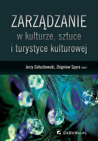 Okładka książki Zarządzanie w kulturze, sztuce i turystyce kulturowej