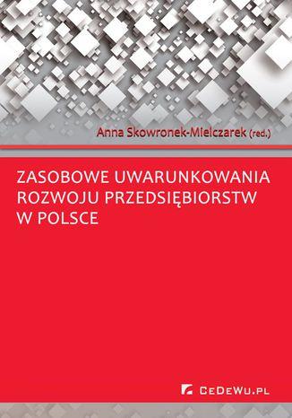 Okładka książki Zasobowe uwarunkowania rozwoju przedsiębiorstw w Polsce