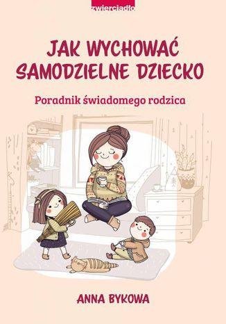 Okładka książki Jak wychować samodzielne dziecko