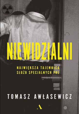 Okładka książki Niewidzialni. Największa tajemnica służb specjalnych PRL