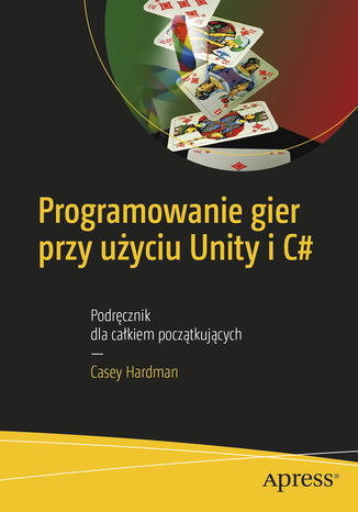 Okładka książki/ebooka Programowanie gier przy użyciu Unity i C#. Podręcznik dla całkiem początkujących