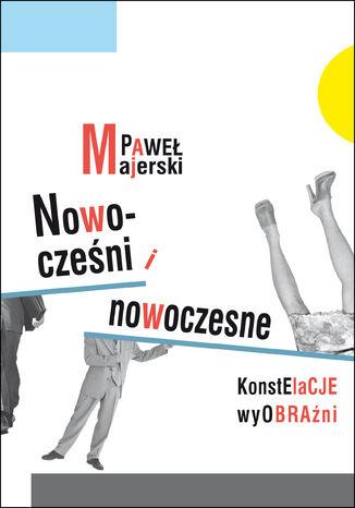 Okładka książki/ebooka Nowocześni i nowoczesne. Konstelacje wyobraźni