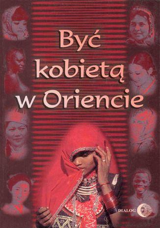 Okładka książki Być kobietą w Oriencie