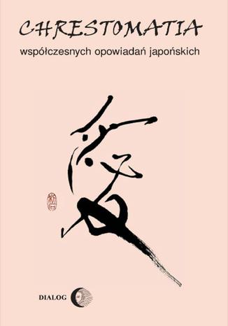 Okładka książki/ebooka Chrestomatia współczesnych opowiadań japońskich