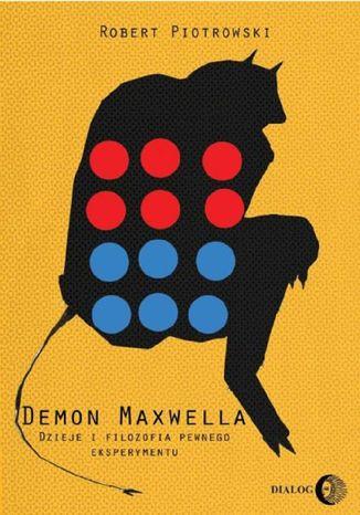 Okładka książki Demon Maxwella Dzieje i filozofia pewnego eksperymentu