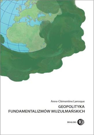 Okładka książki/ebooka Geopolityka fundamentalizmów muzułmańskich