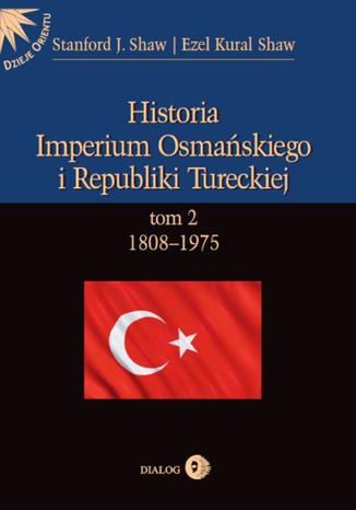 Okładka książki/ebooka Historia Imperium Osmańskiego i Republiki Tureckiej Tom 2 1808-1975