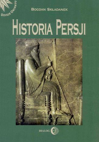 Okładka książki Historia Persji Tom 1