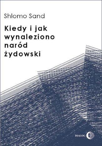 Okładka książki/ebooka Kiedy i jak wynaleziono naród żydowski