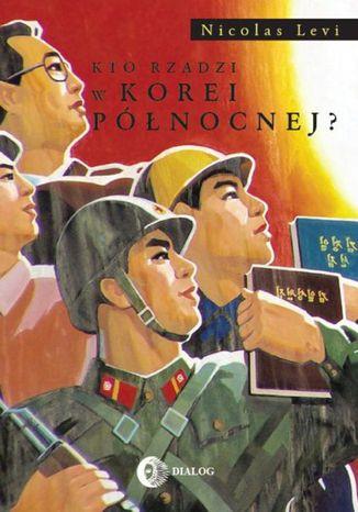 Okładka książki/ebooka Kto rządzi w Korei Północnej?