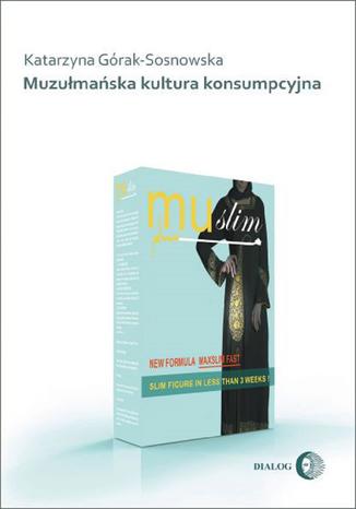 Okładka książki Muzułmańska kultura konsumpcyjna