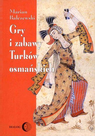 Okładka książki Gry i zabawy Turków osmańskich