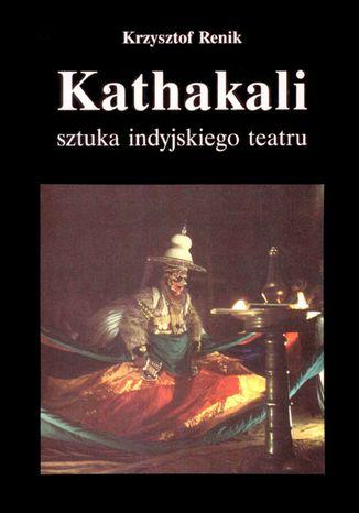 Okładka książki Kathakali - sztuka indyjskiego teatru