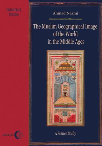Okładka książki The Muslim Geographical Image of the World in the middle Ages. A Source Study