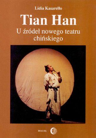 Okładka książki Tian Han. U źródeł nowego teatru chińskiego