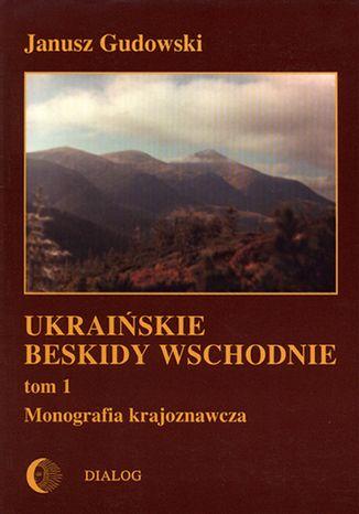 Okładka książki/ebooka Ukraińskie Beskidy Wschodnie Tom I. Przewodnik - monografia krajoznawcza