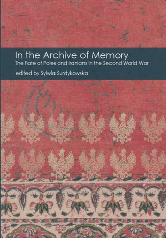 Okładka książki/ebooka In the Archive of Memory. The Fate of Poles and Iranians in the Second World War