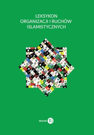 Okładka książki Leksykon organizacji i ruchów islamistycznych