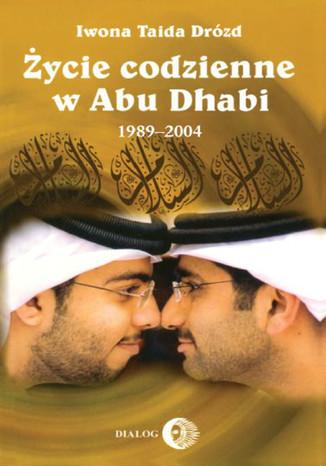 Okładka książki Życie codzienne w Abu Dhabi 1989-2004